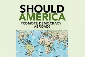 Should America promote democracy abroad?